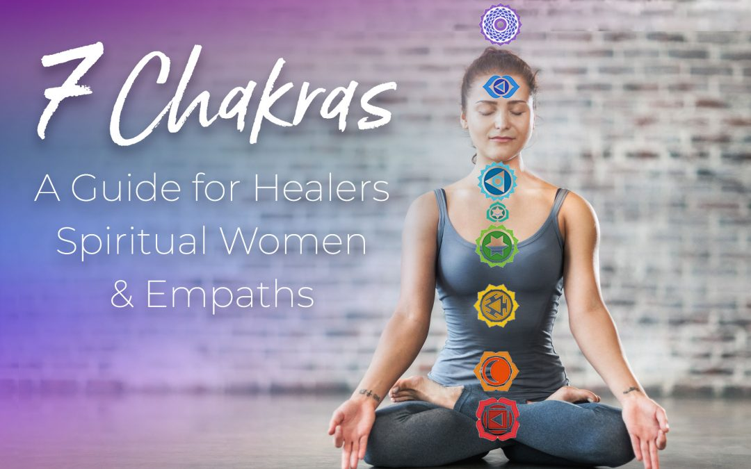 7 CHAKRAS, A Guide for Healers and Empaths